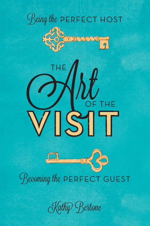The Art of the Visit: Being the Perfect Host; Becoming the Perfect Guest